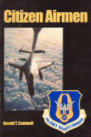 Citizen airmen   a history of the Air Force Reserve 1946 1994