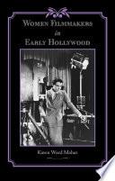 """Women Filmmakers in Early Hollywood"" by Karen Ward Mahar"