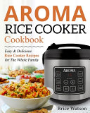 Aroma Rice Cooker Cookbook