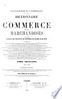 Dictionnaire du commerce et des marchandises; contenant tout ce qui concerne le commerce de terre et de mer. Par Messieurs Blanqui aîné ... G. Bontemps [and others] ... Nouvelle édition augmentée ... Par Edmond de Granges. [With maps.]