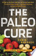 """The Paleo Cure: Eat Right for Your Genes, Body Type, and Personal Health Needs Prevent and Reverse Disease, Lose Weight Effortlessly, and Look and Feel Better than Ever"" by Chris Kresser"