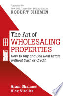 """""""The Art of Wholesaling Properties: How to Buy and Sell Real Estate Without Cash or Credit"""" by Alex Virelles, Aram Shah"""