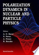 Polarization Dynamics In Nuclear And Particle Physics   Proceedings Of The 2nd Adriatico Research Conference