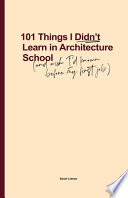 101 Things I Didn't Learn In Architecture School: And Wish I Had Known Before My First Job