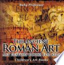 The Ancient Roman Art   Art History Books for Kids   Children s Art Books