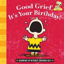 Good Grief  It s Your Birthday