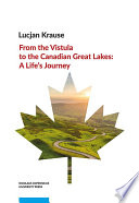 From the Vistula to the Canadian Great Lakes  A Life   s Journey