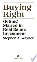 Buying Right  : Getting Started in Real Estate Investment