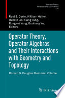 Operator Theory, Operator Algebras and Their Interactions with Geometry and Topology