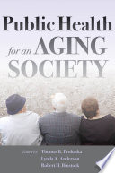 """Public Health for an Aging Society"" by Thomas R. Prohaska, Lynda A. Anderson, Robert H. Binstock"