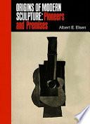 Origins of Modern Sculpture: Pioneers and Premises