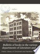 Bulletin of Books in the Various Departments of Literature and Science Added to the Public Library of Cincinnati During the Year...