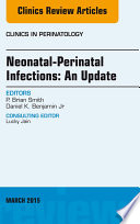 Neonatal-Perinatal Infections: An Update, An Issue of Clinics in Perinatology,