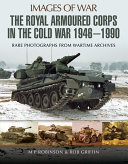 The Royal Armoured Corps in the Cold War 1946   1990