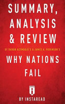 Summary, Analysis & Review of Daron Acemoglu's & James A. Robinson's Why Nations Fail by Instaread