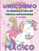 Unicorno Magico - Un Bellissimo Libro da Colorare sull'autostima 5 -12 Anni