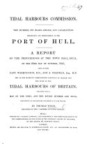 Tidal Harbours Commission. The Humber, its roads, shoals, and capabilities. Importance and improvement of the Port of Hull. A report of the proceedings at the Town Hall, Hull, on the 23d. day of October, 1845. Taken before two of Her Majesty's Commissioners ... With a map, etc