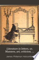 Literature in letters, or, Manners, art, criticism, biography, history, and morals illustrated in the correspondence of eminent persons