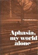 Aphasia, My World Alone