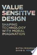 """Value Sensitive Design: Shaping Technology with Moral Imagination"" by Batya Friedman, David G. Hendry"