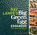 Ray Lampe s Big Green Egg Cookbook Book PDF