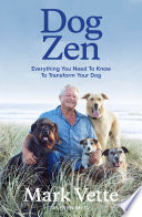 """Dog Zen: Everything You Need to Know to Transform Your Dog"" by Mark Vette"
