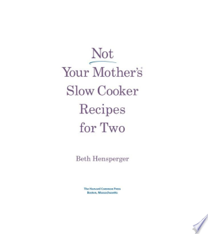 Download Not Your Mother's Slow Cooker Recipes for Two Free Books - Read Books