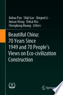 Beautiful China: 70 Years Since 1949 and 70 People's Views on Eco-civilization Construction