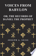 Voices from Babylon   Or  The Records of Daniel the Prophet