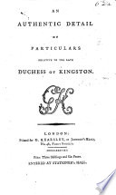 An authentic detail of particulars relative to the Duchess of Kingston
