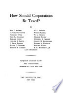 How Should Corporations be Taxed?