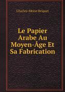 Le Papier Arabe Au Moyen-?ge Et Sa Fabrication [Pdf/ePub] eBook