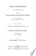 Truth Defended In A Supposed Trial Between Infant Affusion And Believer S Baptism Second Edition Remodelled To Which Is Appended A Letter To J J Gurney On Baptism And The Lords Supper Second Edition