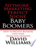 Network Marketing Perfect Niche  Baby Boomers  How to Recruit Boomers Into Your Multi Level Business