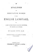 An Analysis Of Derivative Words In The English Language Or A Key To Their Precise Analytic Definitions By Prefixes And Suffixes