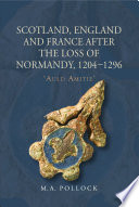 Read Online Scotland, England and France After the Loss of Normandy, 1204-1296 For Free