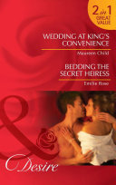 Wedding at King's Convenience / Bedding the Secret Heiress: Wedding at King's Convenience / Bedding the Secret Heiress (Mills & Boon Desire) (Kings of California, Book 6)