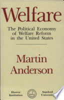 Welfare: The Political Economy of Welfare Reform in the United States