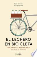 El lechero en bicicleta  : Cómo subirse a la revolución digital sin caerse en el intento