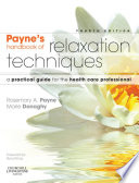 """Relaxation Techniques E-Book: A Practical Handbook for the Health Care Professional"" by Rosemary A. Payne, Marie Donaghy"
