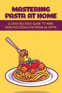 Mastering Pasta At Home Book