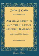Abraham Lincoln And The Illinois Central Railroad