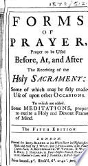 Forms of prayer  proper to be used before  at  and after the receiving of the Holy Sacrament     The fifth edition