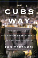 The Cubs way: the zen of building the best team in baseball and breaking the curse