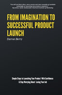 From Imagination to Successful Product Launch Book