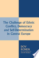 The Challenge of Ethnic Conflict, Democracy and Self-determination in Central Europe