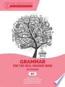 Grammar for the Well Trained Mind  Red Workbook  A Complete Course for Young Writers  Aspiring Rhetoricians  and Anyone Else Who Needs to Understand How English Works   Grammar for the Well Trained Mind  Book PDF