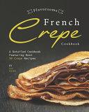 Flavorsome French Crepe Cookbook