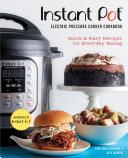 Instant Pot® Electric Pressure Cooker Cookbook (An Authorized Instant Pot® Cookbook)