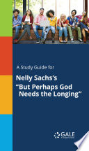 """A Study Guide for Nelly Sachs's """"But Perhaps God Needs the Longing"""""""